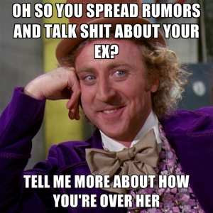 oh-so-you-spread-rumors-and-talk-xxxx-about-your-ex-tell-me-more